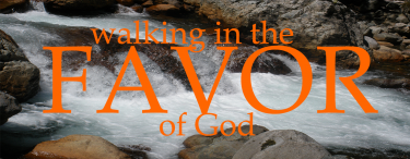 Permalink to:Walking in the Favor of God