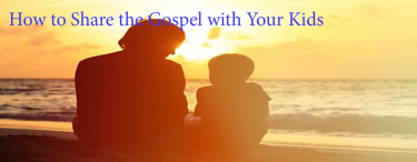 Permalink to:How to Share the Gospel with Your Kids