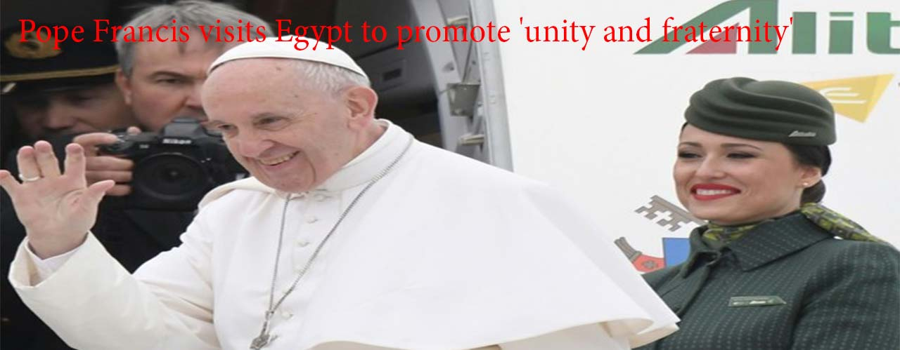 Pope Francis visits Egypt to promote 'unity and fraternity'