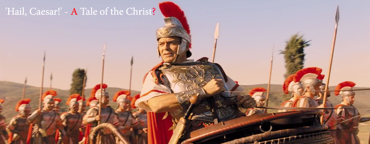 'Hail, Caesar!' - A Tale of the Christ?