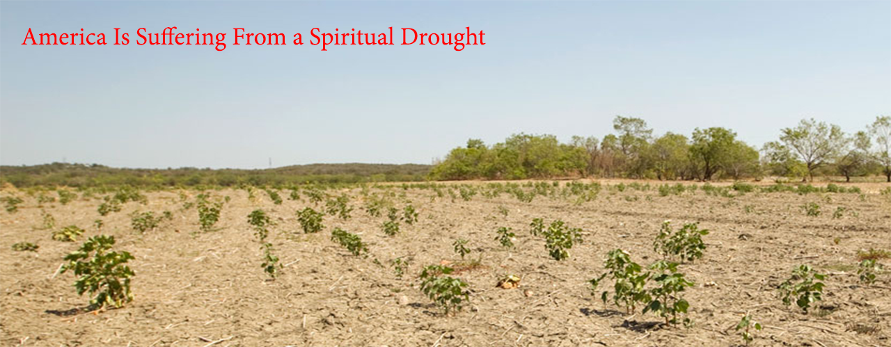 America Is Suffering From a Spiritual Drought
