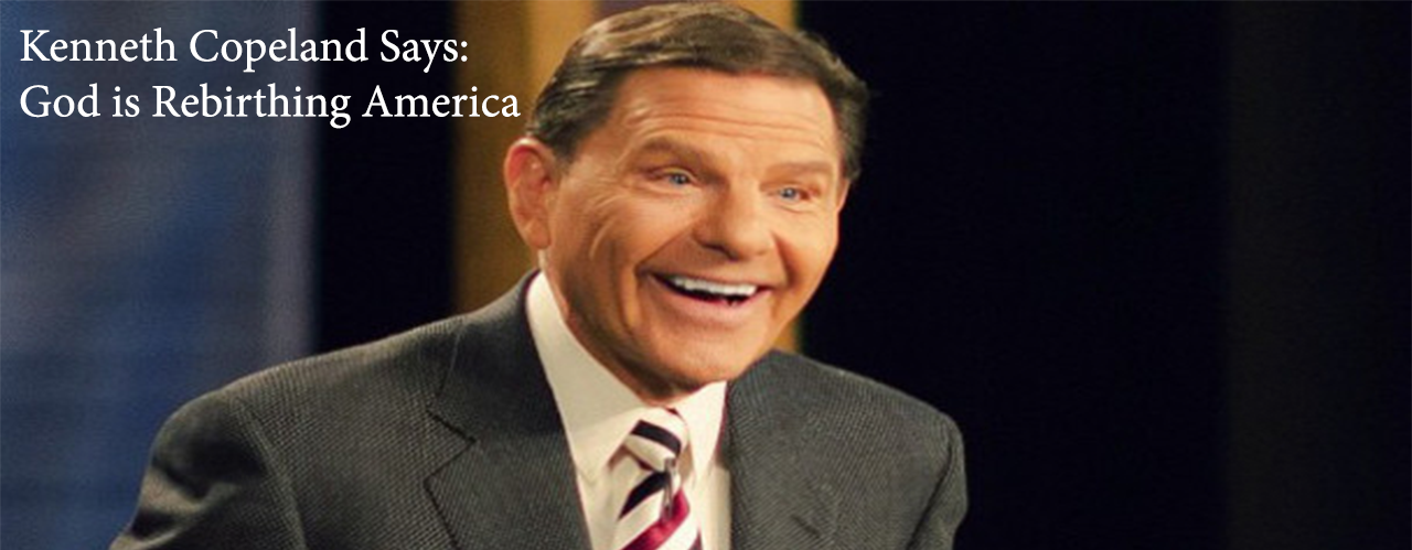 Kenneth Copeland Says God is Rebirthing America