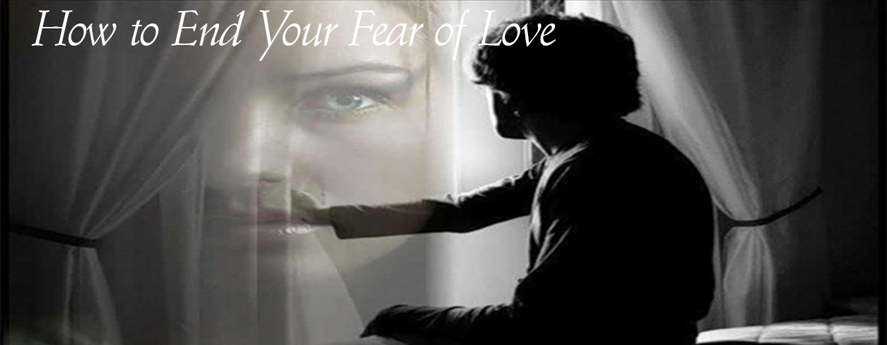 How to End Your Fear of Love