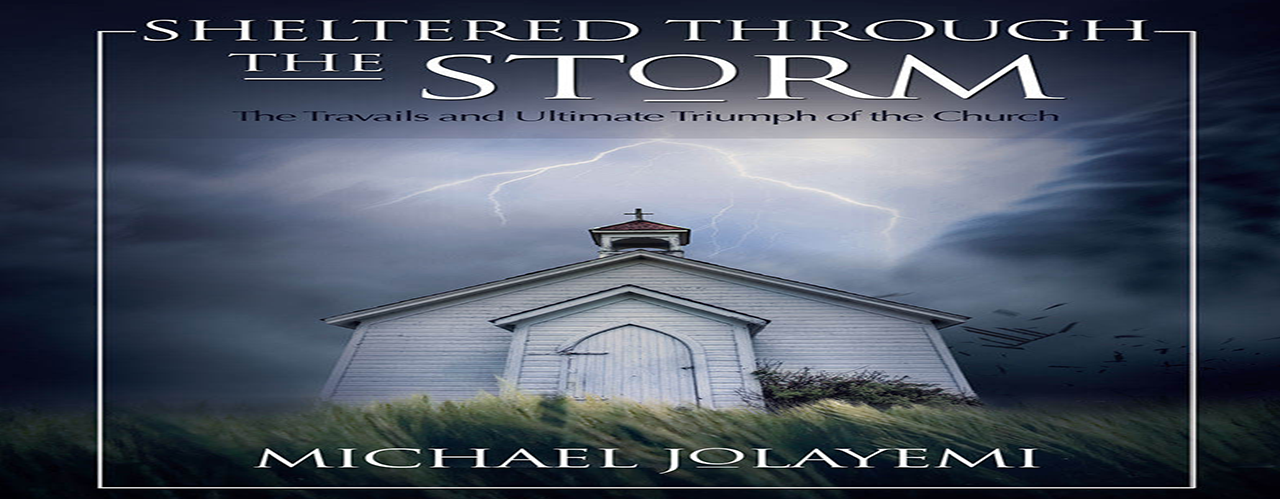 Sheltered Through the Storm:The Travails and Ultimate Triumph of the Church