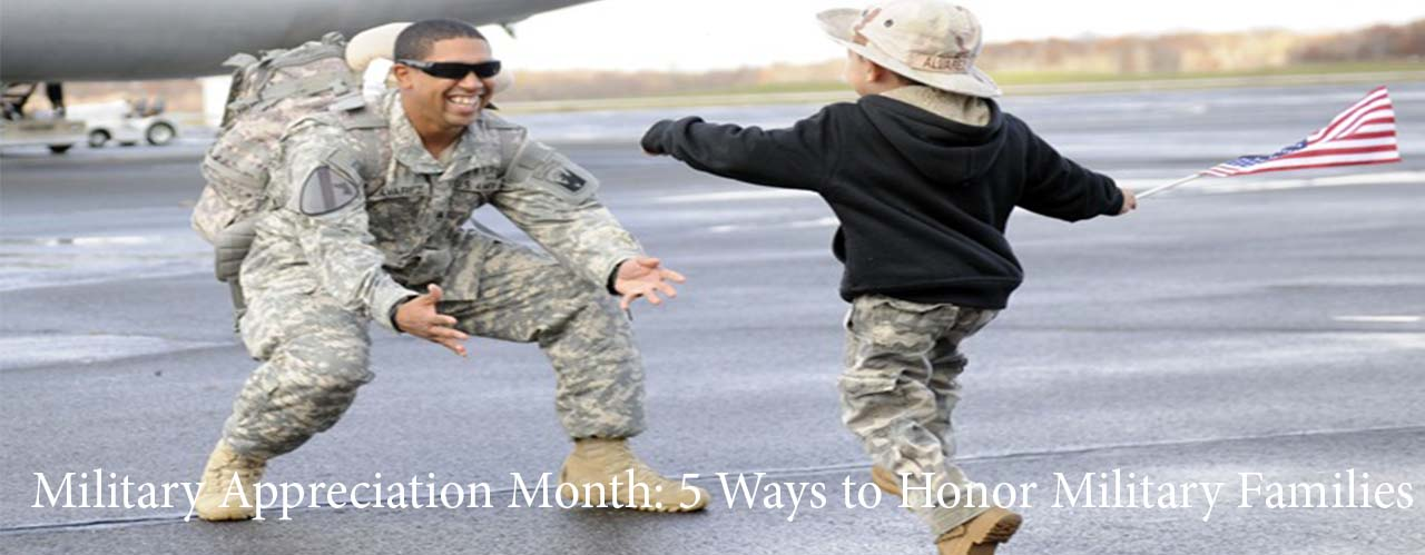 Military Appreciation Month: 5 Ways to Honor Military Families