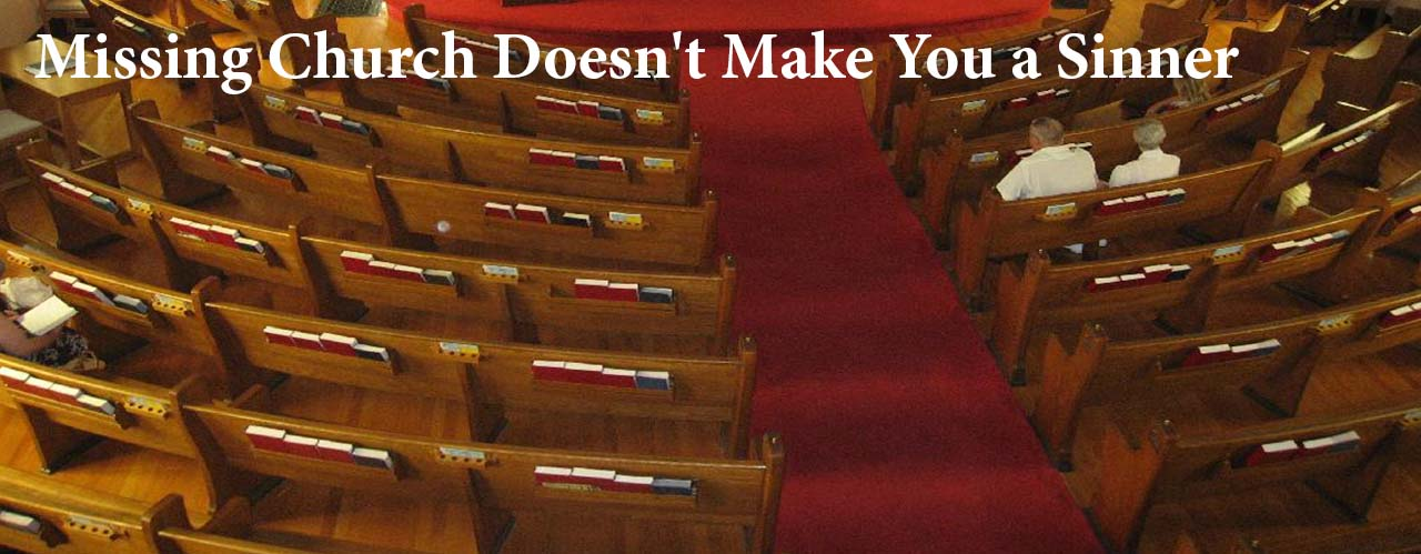 Missing Church Doesn't Make You a Sinner