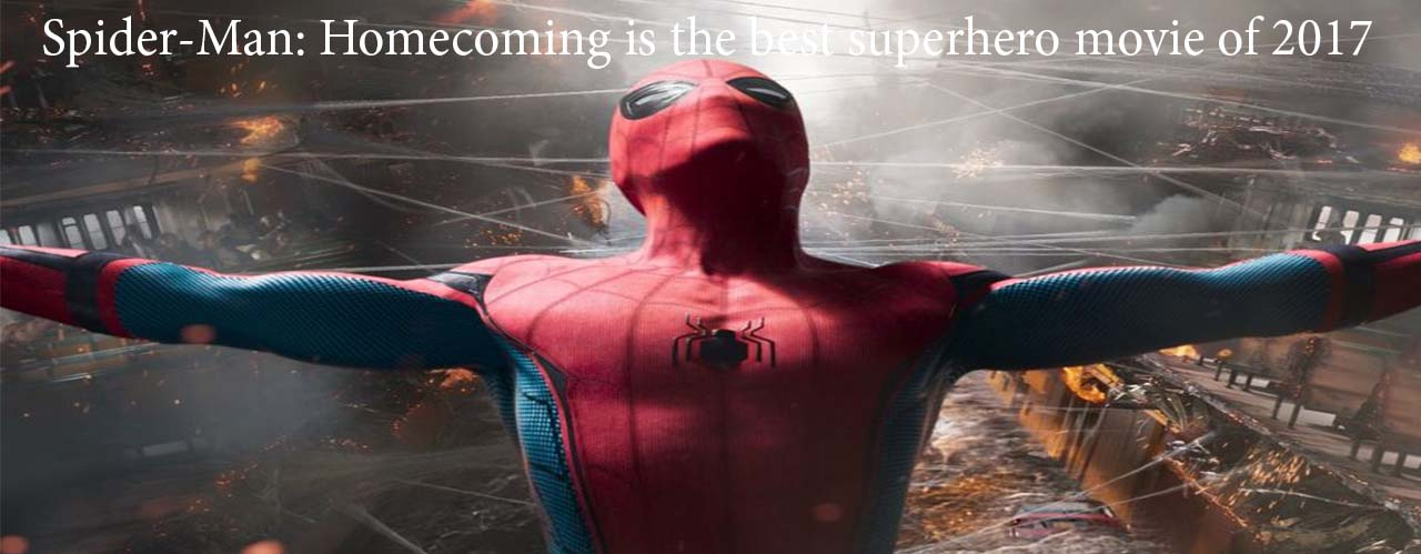 Spider-Man: Homecoming is the best superhero movie of 2017