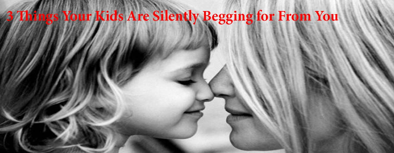 3 Things Your Kids Are Silently Begging for From You