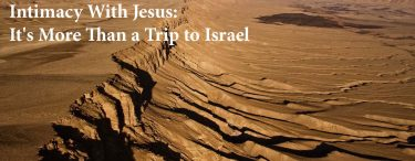 Intimacy With Jesus: It's More Than a Trip to Israel