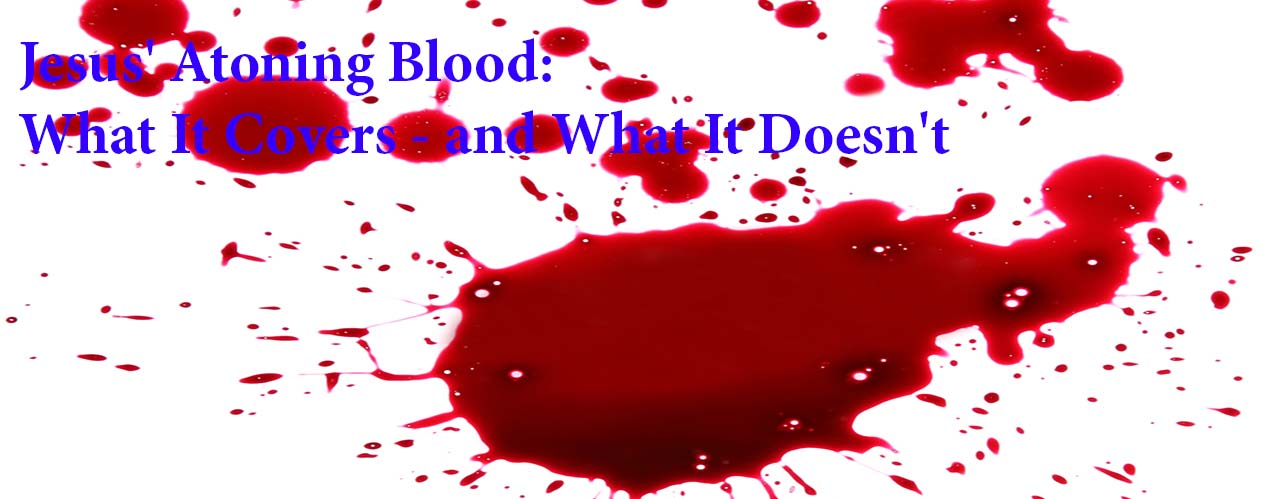 Jesus' Atoning Blood: What It Covers—and What It Doesn't