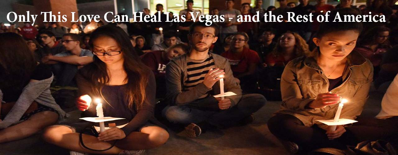 Only This Love Can Heal Las Vegas - and the Rest of America
