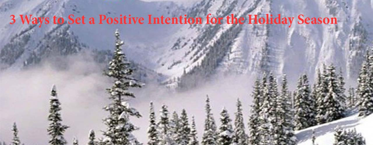 3 Ways to Set a Positive Intention for the Holiday Season
