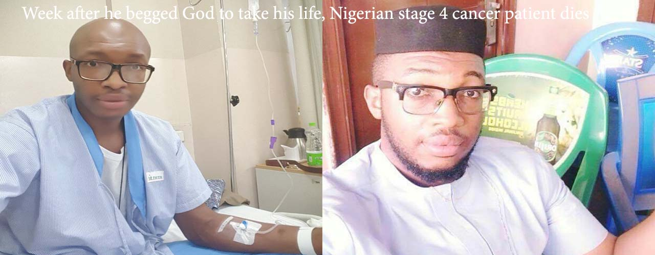 Week after he begged God to take his life, Nigerian stage 4 cancer patient dies