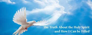 The Truth About the Holy Spirit and How I Can be Filled