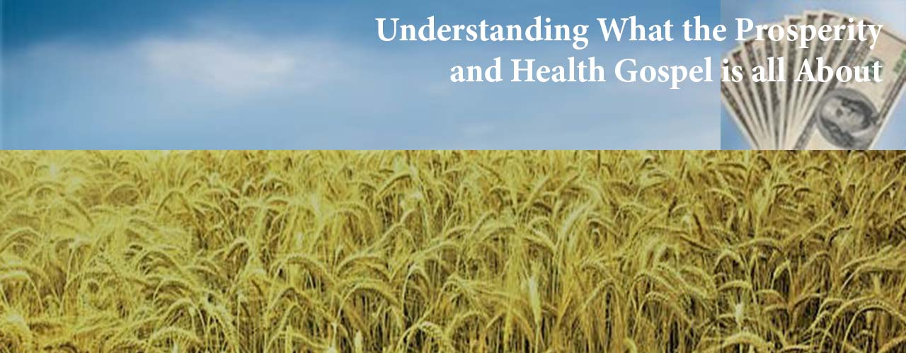 Understanding What the Prosperity and Health Gospel is all About