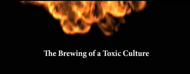 The Brewing of a Toxic Culture