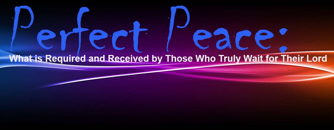 Perfect Peace: What is Required and Received by Those Who Truly Wait for Their Lord
