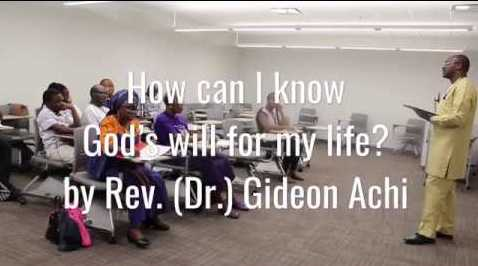 How can I know God's will for my life? by Rev. (Dr.) Gideon Achi.