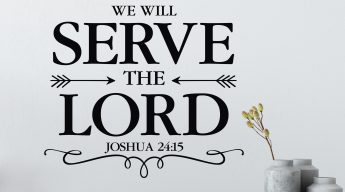 But as for me and my household, we will serve the Lord